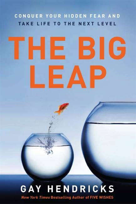 The Big Leap By: Gay Hendricks