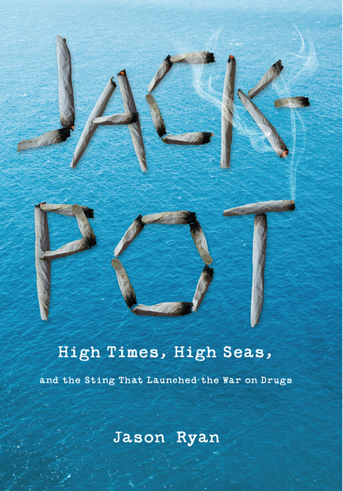Jackpot: High Times, High Seas, and the Sting That Launched the War on Drugs By: Jason Ryan