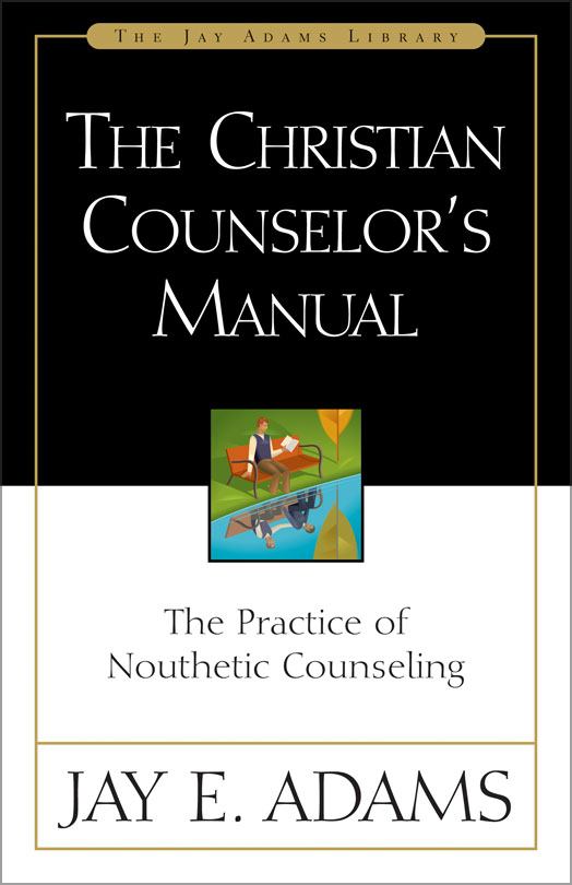 The Christian Counselor's Manual By: Jay E.   Adams