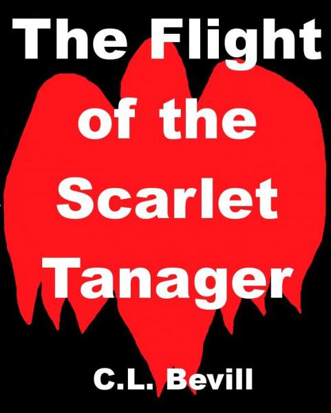 The Flight of the Scarlet Tanager By: C.L. Bevill