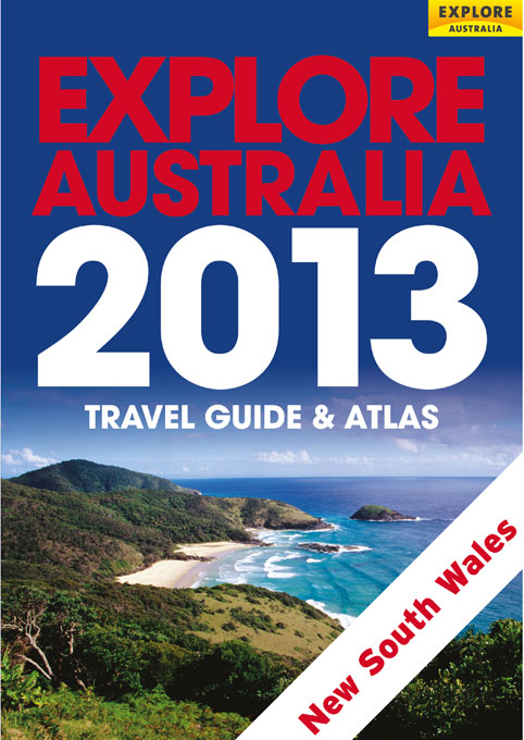 Explore New South Wales & the Australian Capital Territory 2013 By: Explore Australia Publishing
