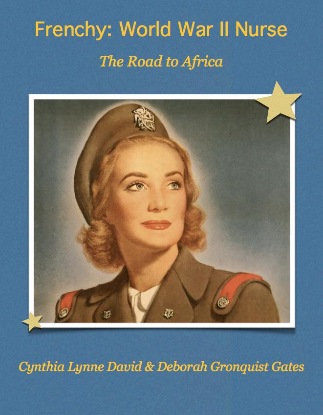 Frenchy: World War II Nurse: The Road to Africa By: Cynthia Lynne David,Deborah Gronquist Gates