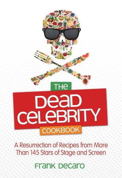 The Dead Celebrity Cookbook: A Resurrection of Recipes by More Than 145 Stars of Stage and Screen By: Frank DeCaro