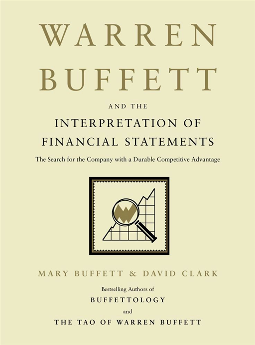 Warren Buffett and the Interpretation of Financial Statements By: David Clark,Mary Buffett