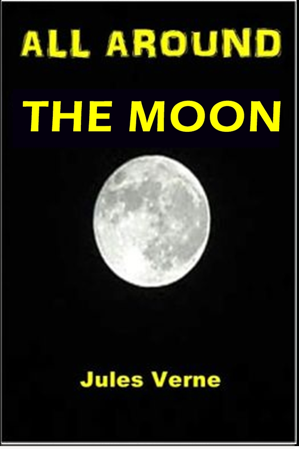 All Around the Moon By: Jules Verne