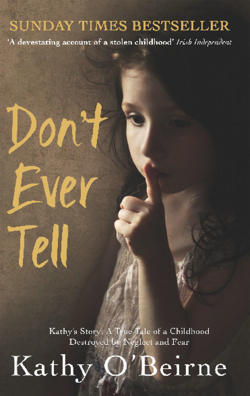 Don't Ever Tell Kathy's Story: A True Tale of a Childhood Destroyed by Neglect and Fear