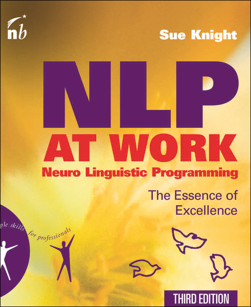 NLP at Work: The Essence of Excellence By: Sue Knight