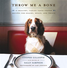Throw Me a Bone 50 Healthy, Canine Taste-Tested Recipes for Snacks, Meals, and Treats