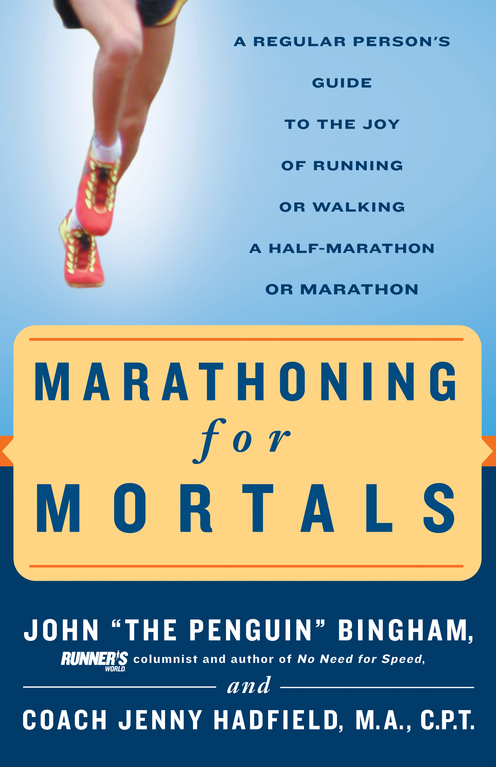 Marathoning for Mortals: A Regular Person's Guide to the Joy of Running or Walking a Half-Marathon or Marathon By: John Bingham,Jenny Hadfield