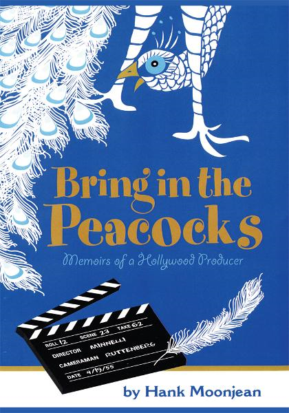 Bring In The Peacocks . . . or Memoirs of a Hollywood Producer By: Hank Moonjean