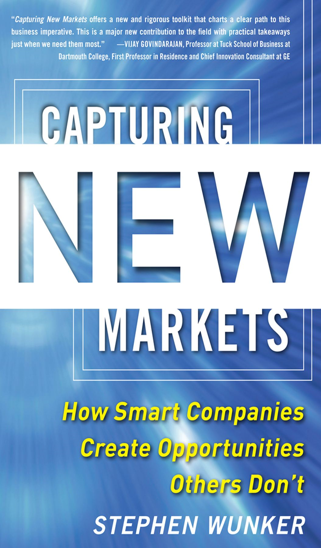 "Capturing New Markets: How Smart Companies Create Opportunities Others Don""t"