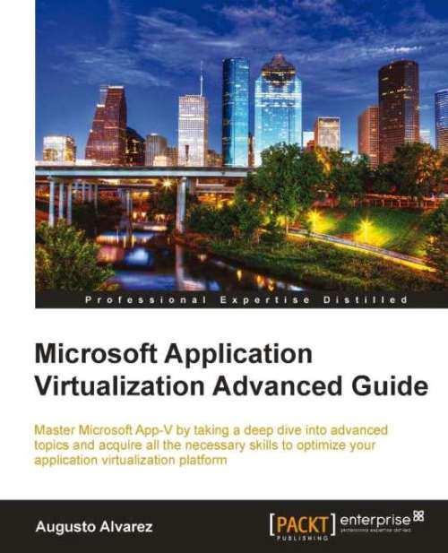 Microsoft Application Virtualization Advanced Guide By: Augusto Alvarez