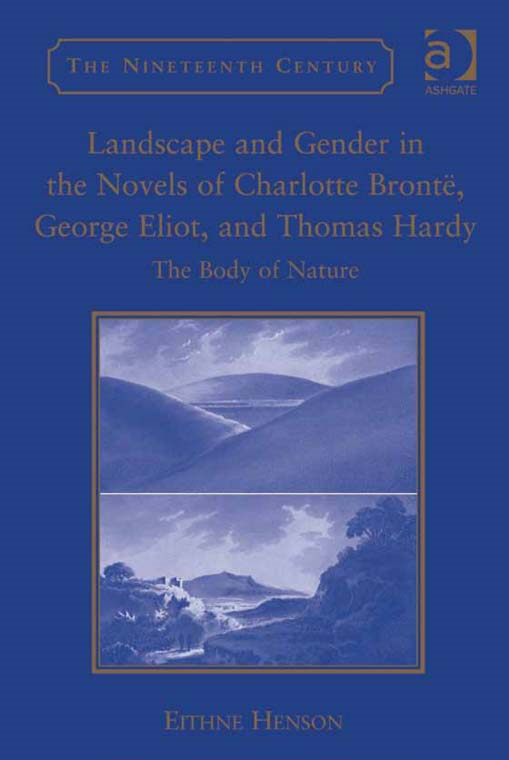 Landscape and Gender in the Novels of Charlotte Brontë, George Eliot, and Thomas Hardy