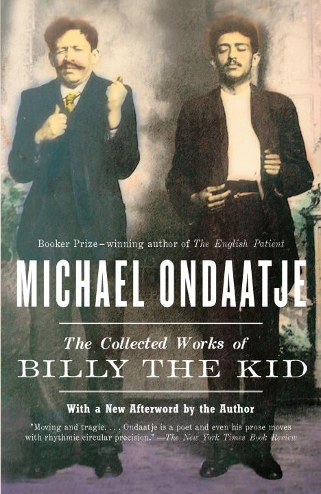 The Collected Works of Billy the Kid By: Michael Ondaatje