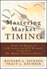 Mastering Market Timing: Using the Works of L.M. Lowry and R.D. Wyckoff to Identify Key Market Turning Points