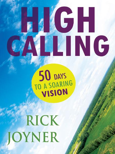 High Calling: 50 Days to a Soaring Vision By: Rick Joyner