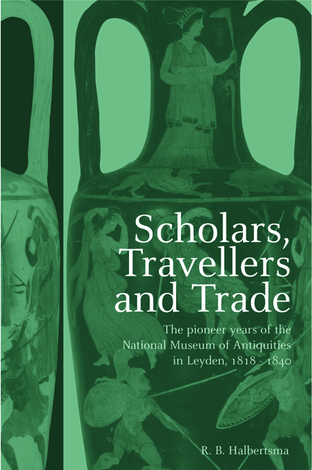 Scholars,  Travellers and Trade The Pioneer Years of the National Museum of Antiquities in Leiden,  1818-1840