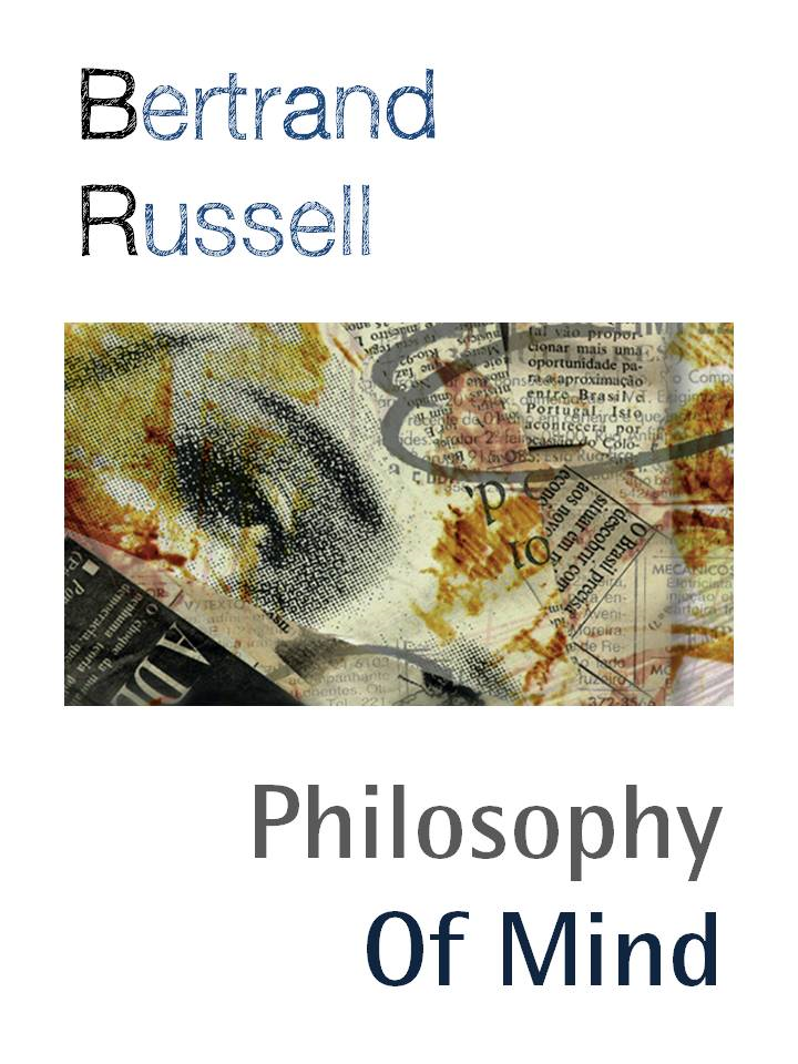 THE PHILOSOPHY OF MIND (Special eBook Edition) BY BERTRAND RUSSELL By: Bertrand Arthur William Russell,Bertrand Russell,Philosophy and Politics Press
