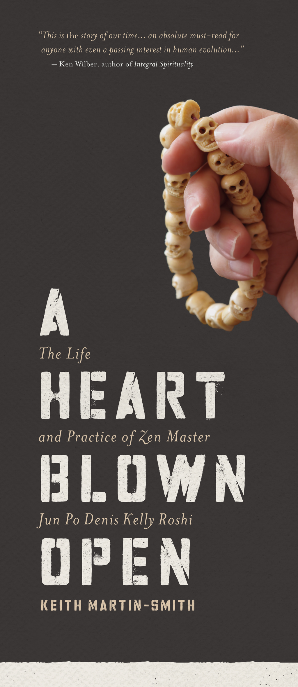 A Heart Blown Open: The Life & Practice of Zen Master Jun Po Denis Kelly Roshi By: Keith Martin-Smith