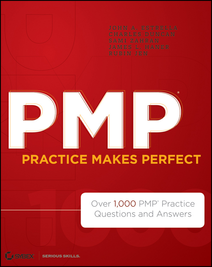 PMP Practice Makes Perfect By: Charles Duncan,James Haner,John Estrella,Rubin Jen,Sami Zahran