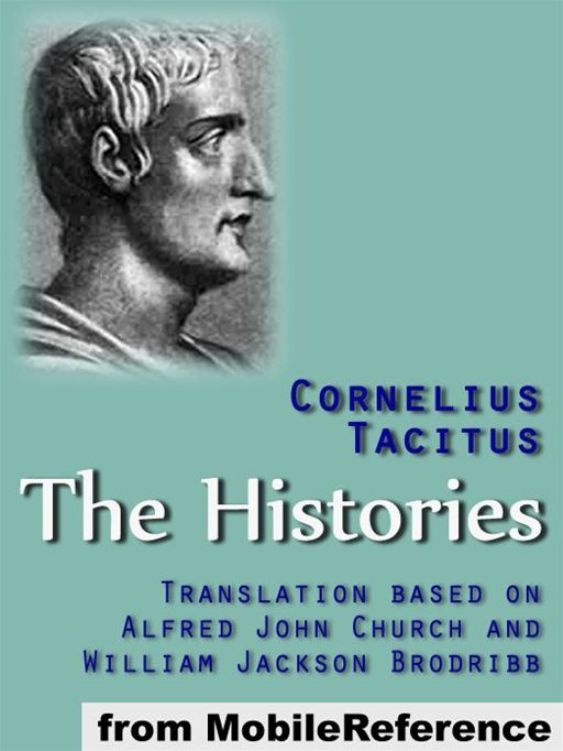 The Histories: Translation Based On Alfred John Church And William Jackson Brodribb (Mobi Classics) By: Cornelius Tacitus