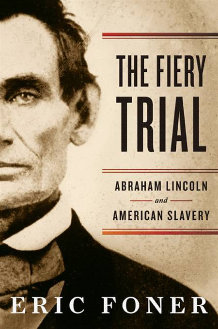 The Fiery Trial: Abraham Lincoln and American Slavery By: Eric Foner