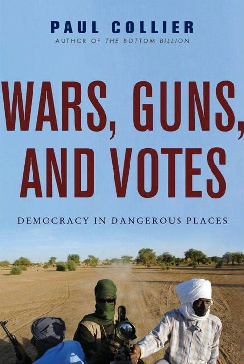 Wars, Guns, and Votes By: Paul Collier