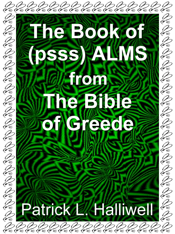 The Book of (psss)Alms: from the Bible of Greede