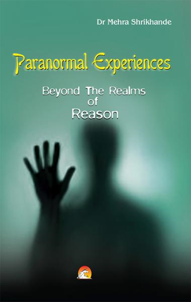 Paranormal Experiences - Beyond The Realms of Reason By: DR. MEHRA SHRIKHANDE
