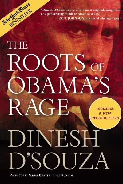 The Roots of Obama's Rage By: Dinesh D'Souza
