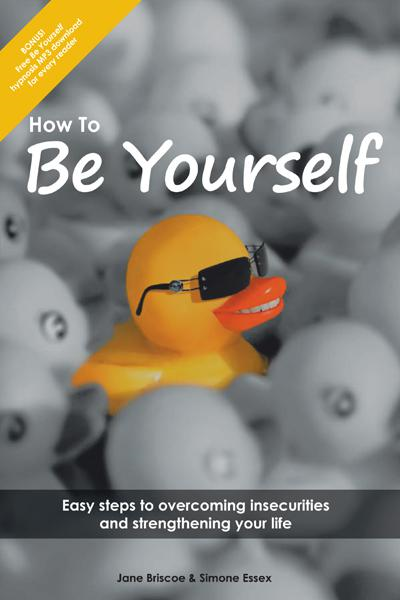 How to Be Yourself By: Simone Essex and Jane Briscoe