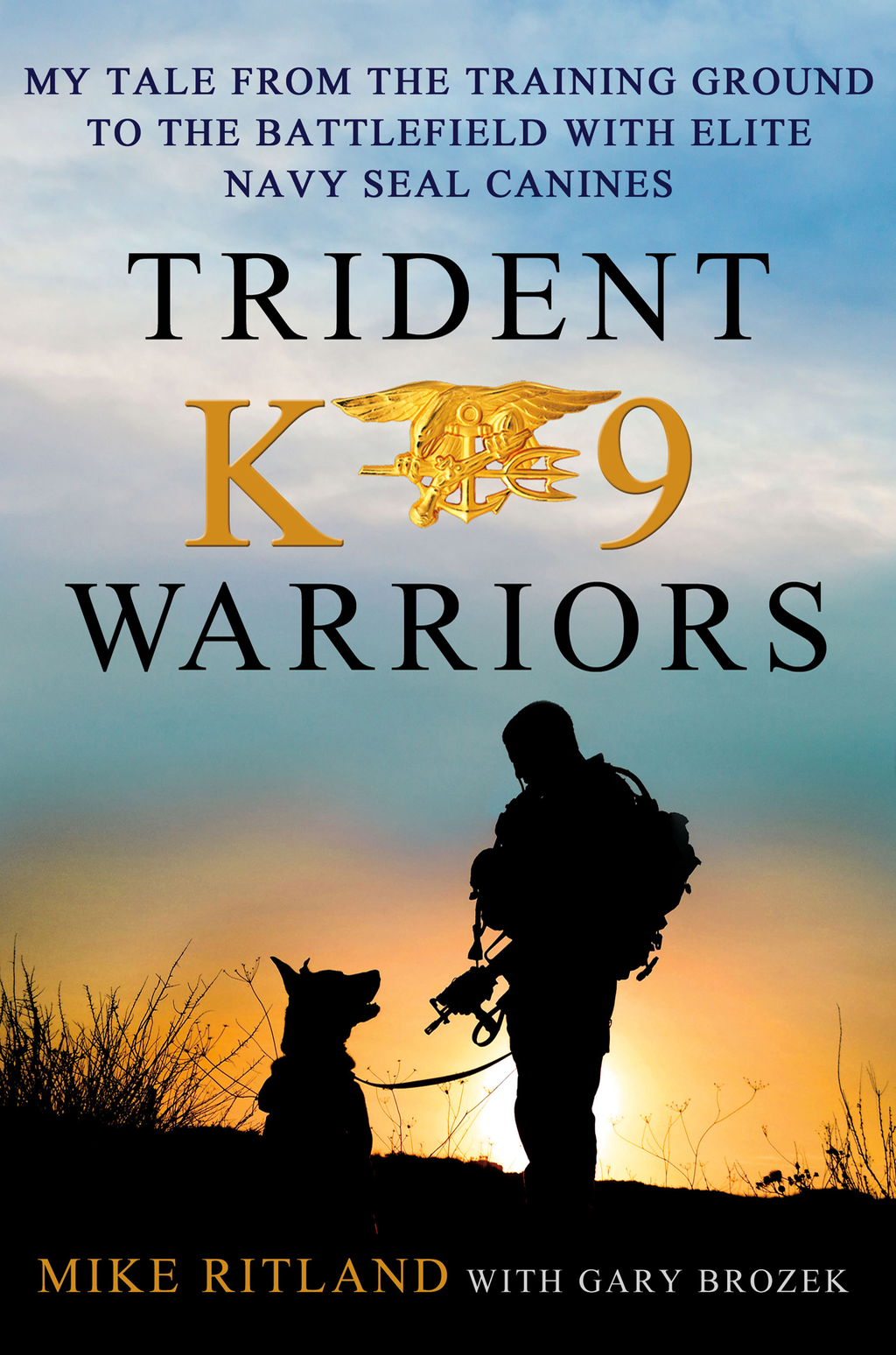 Trident K9 Warriors By: Gary Brozek,Michael Ritland