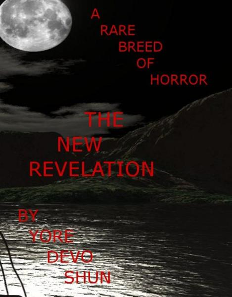 A Rare Breed Of Horror, The New Revelation By: Yore Devo Shun