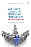 Mid-Career Library and Information Professionals A Leadership Primer