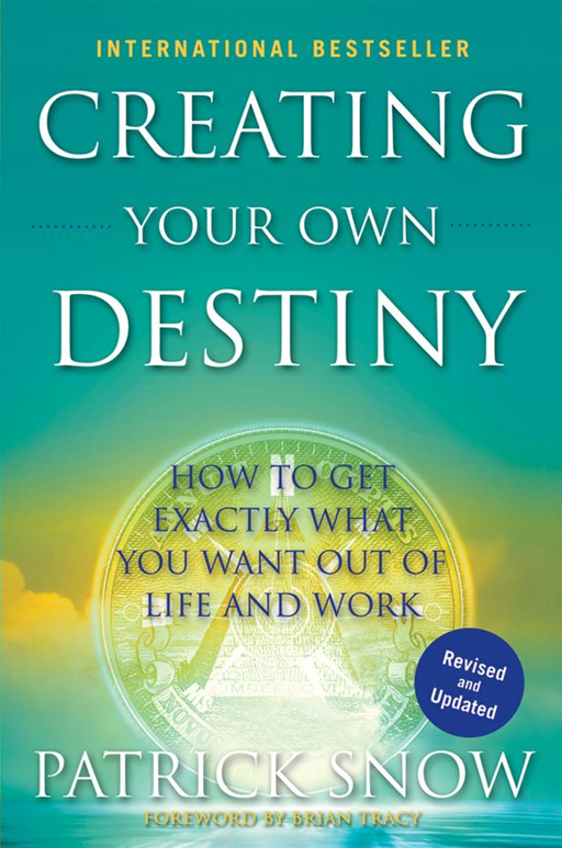 Creating Your Own Destiny By: Patrick Snow