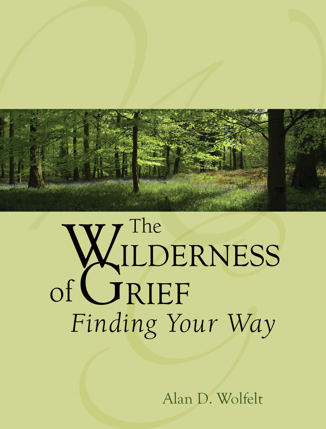 The Wilderness of Grief By: Alan D. Wolfelt, PhD