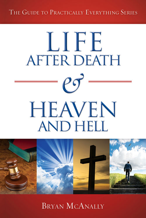 Life After Death & Heaven and Hell By: Brian McAnnaly