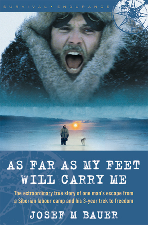 As Far as My Feet Will Carry Me: The Extraordinary True Story of One Man's Escape from a Siberian Labor Camp and His Three-Year Trek to Freedom