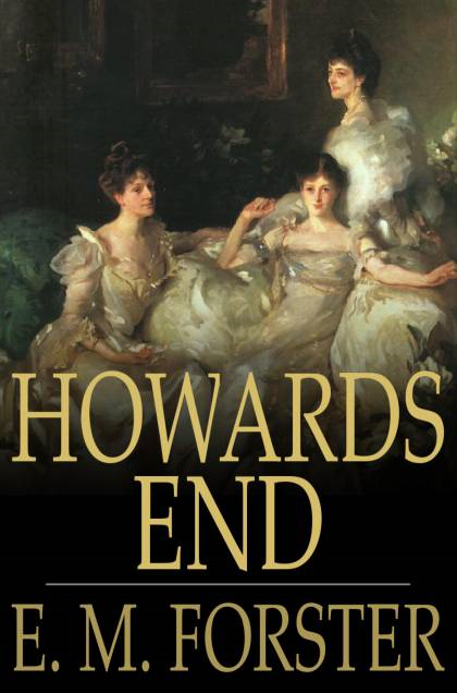 Howards End By: E. M. Forster