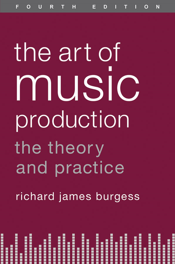 The Art of Music Production: The Theory and Practice