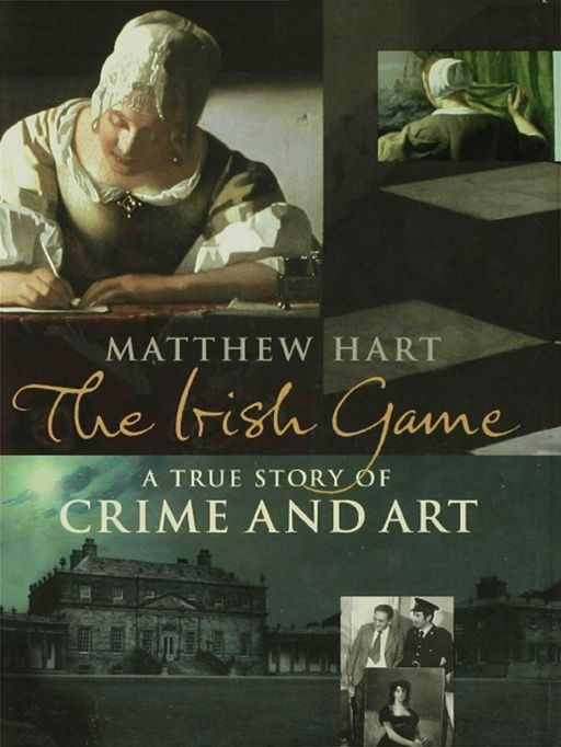 The Irish Game: A True Story of Crime and Art By: Matthew Hart
