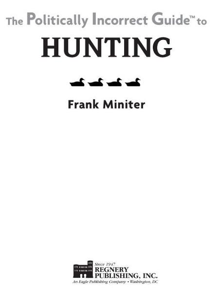 The Politically Incorrect Guide to Hunting By: Frank Miniter