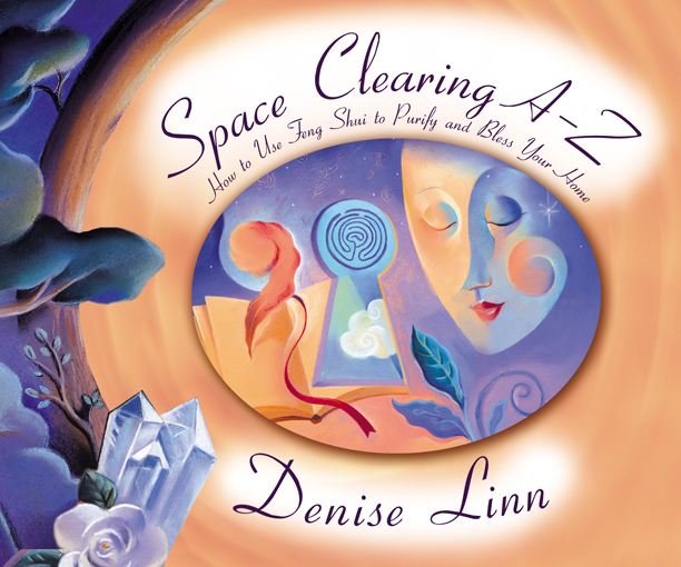 Space Clearing A-Z By: Denise Linn