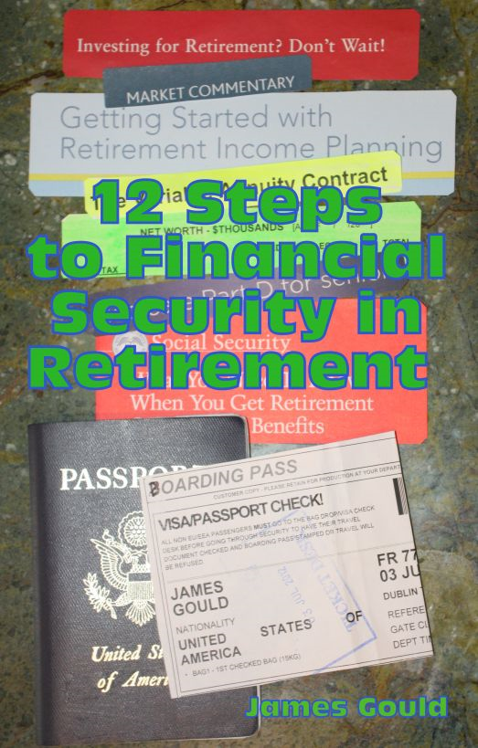 12 Steps to Financial Security in Retirement By: James Gould