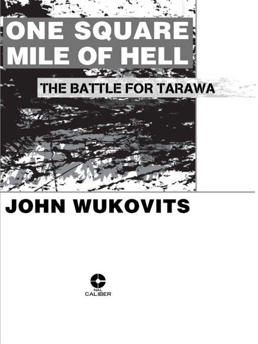 One Square Mile of Hell: The Battle for Tarawa By: John Wukovits