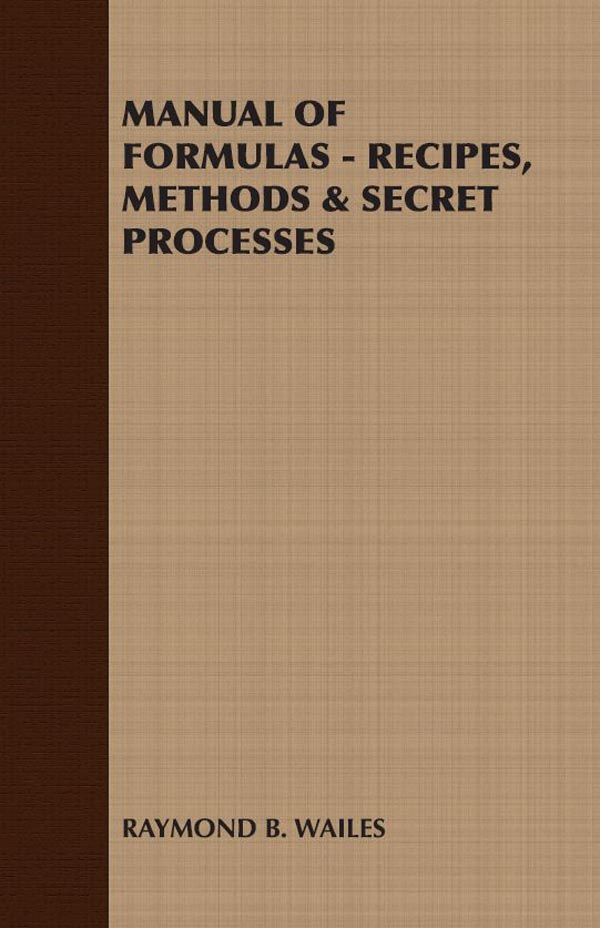 MANUAL OF FORMULAS - RECIPES, METHODS & SECRET PROCESSES