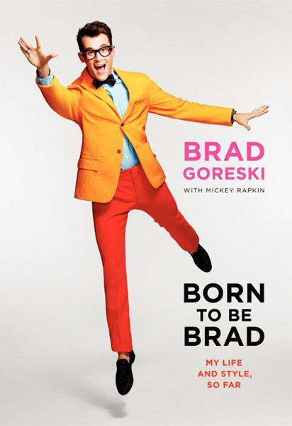 Born to Be Brad By: Brad Goreski,Mickey Rapkin