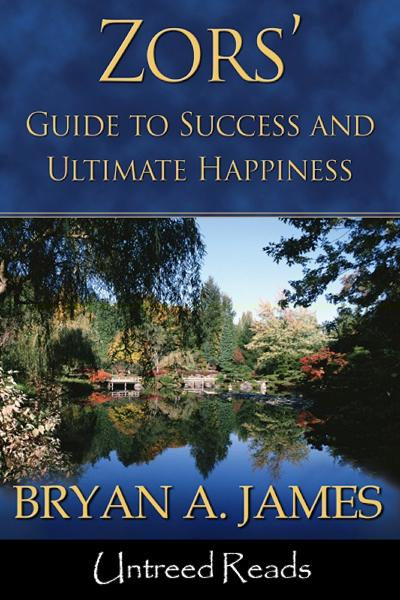 Zors' Guide to Success and Ultimate Happiness By: Bryan A. James