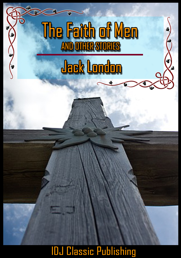 Jack London - The Faith of Men and Other Stories [Full Classic Illustration]+[New Illustration]+[Free Audio Book Link]+[Active TOC]