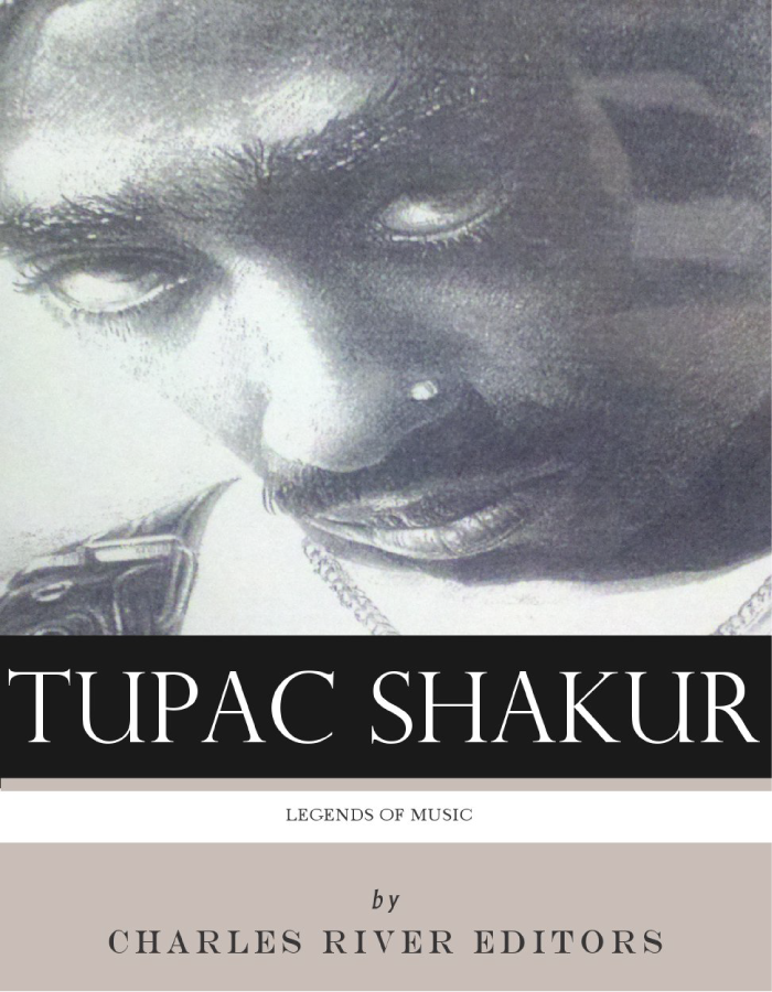 Legends of Music: Tupac Shakur By: Charles River Editors